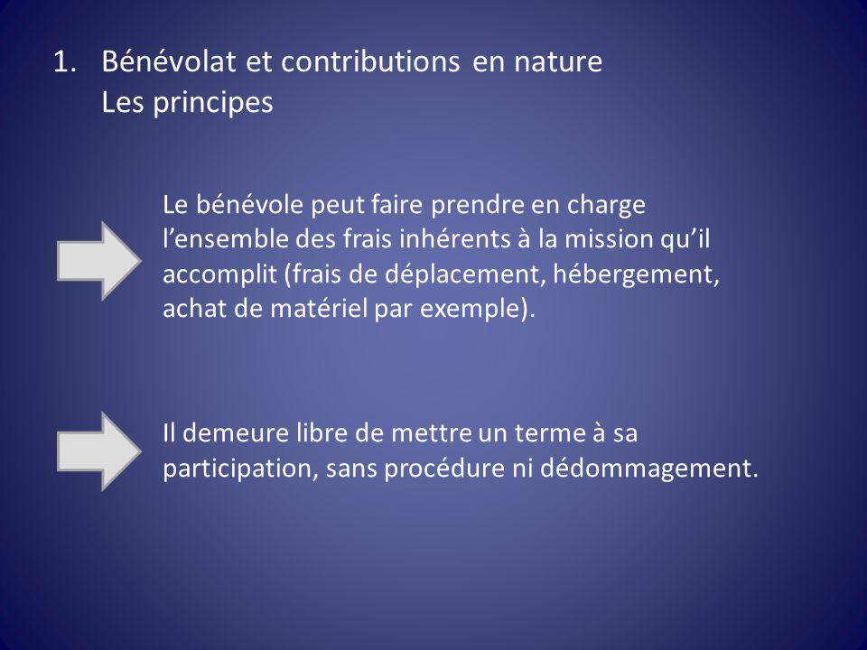 1.Bénévolat et contributions en nature Les principes Le bénévole peut faire prendre en charge l'ensemble des frais inhérents à la mission qu'il accomp