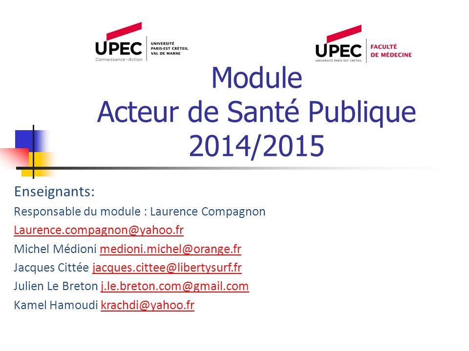 Module Acteur de Santé Publique 2014/2015 Enseignants: Responsable du module : Laurence Compagnon Laurence.compagnon@yahoo.fr Michel Médioni medioni.m