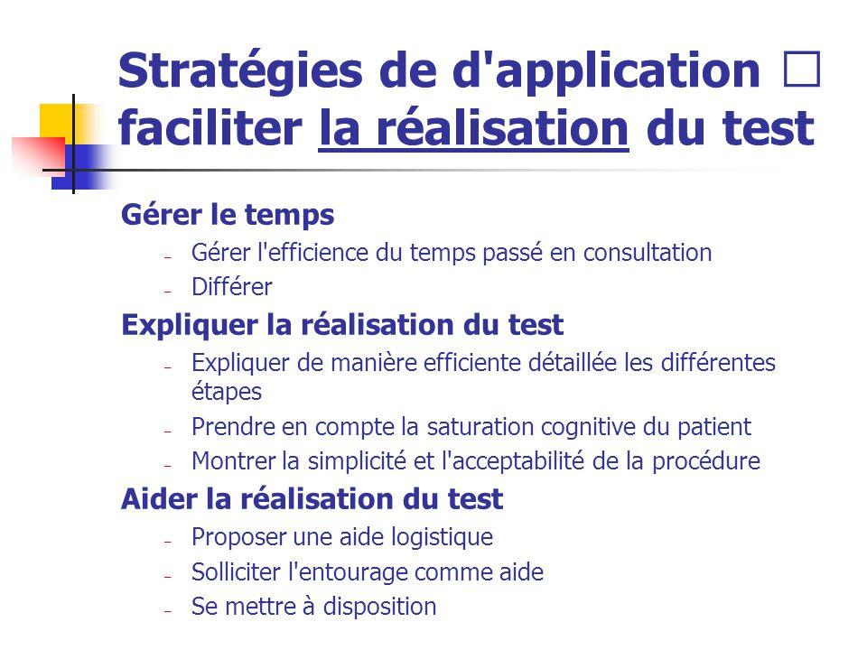 Stratégies de d'application  faciliter la réalisation du test Gérer le temps – Gérer l'efficience du temps passé en consultation – Différer Expliquer