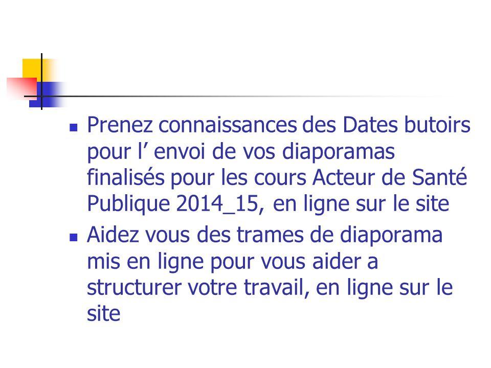 Prenez connaissances des Dates butoirs pour l' envoi de vos diaporamas finalisés pour les cours Acteur de Santé Publique 2014_15, en ligne sur le site