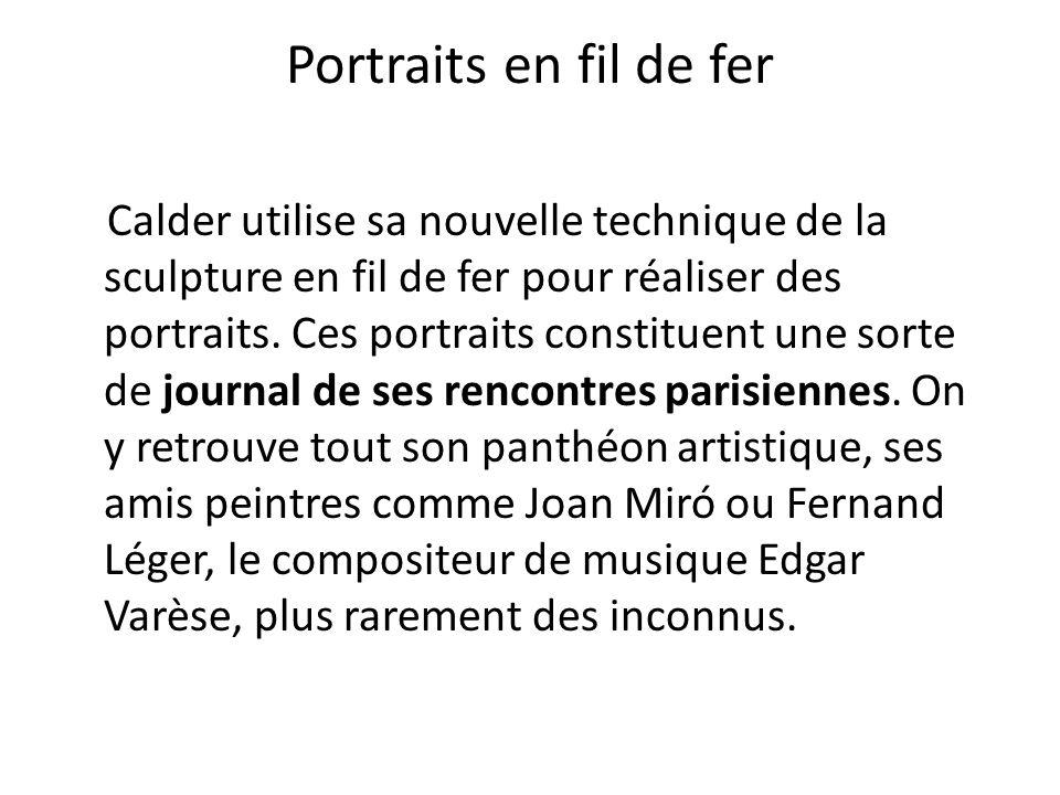 Portraits en fil de fer Calder utilise sa nouvelle technique de la sculpture en fil de fer pour réaliser des portraits. Ces portraits constituent une