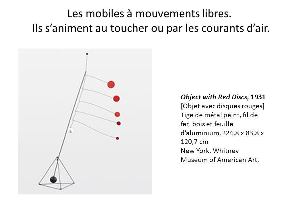 Les mobiles à mouvements libres. Ils s'animent au toucher ou par les courants d'air. Object with Red Discs, 1931 [Objet avec disques rouges] Tige de m