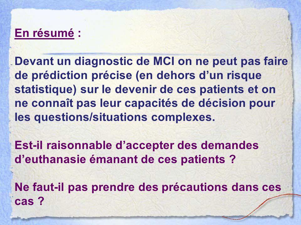 En résumé : Devant un diagnostic de MCI on ne peut pas faire de prédiction précise (en dehors d'un risque statistique) sur le devenir de ces patients