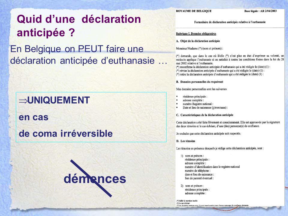 Quid d'une déclaration anticipée ?  UNIQUEMENT en cas de coma irréversible démences En Belgique on PEUT faire une déclaration anticipée d'euthanasie