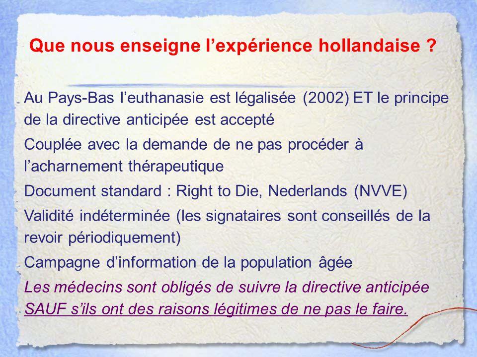 Que nous enseigne l'expérience hollandaise ? Au Pays-Bas l'euthanasie est légalisée (2002) ET le principe de la directive anticipée est accepté Couplé