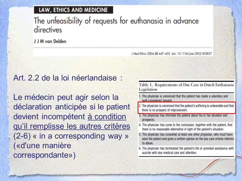 Art. 2.2 de la loi néerlandaise : Le médecin peut agir selon la déclaration anticipée si le patient devient incompétent à condition qu'il remplisse le