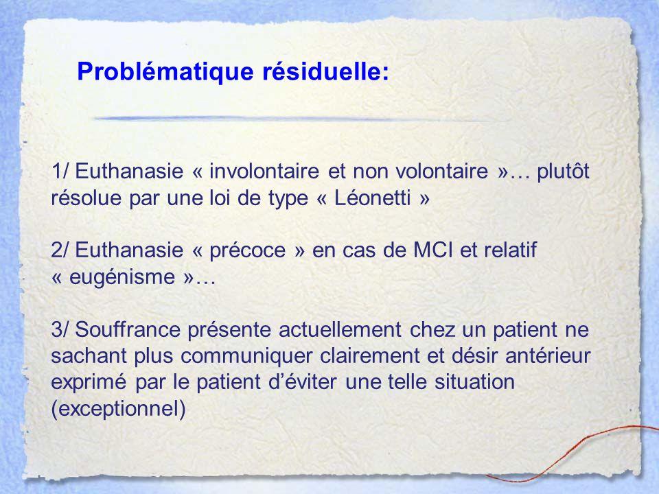 Problématique résiduelle: 1/ Euthanasie « involontaire et non volontaire »… plutôt résolue par une loi de type « Léonetti » 2/ Euthanasie « précoce »