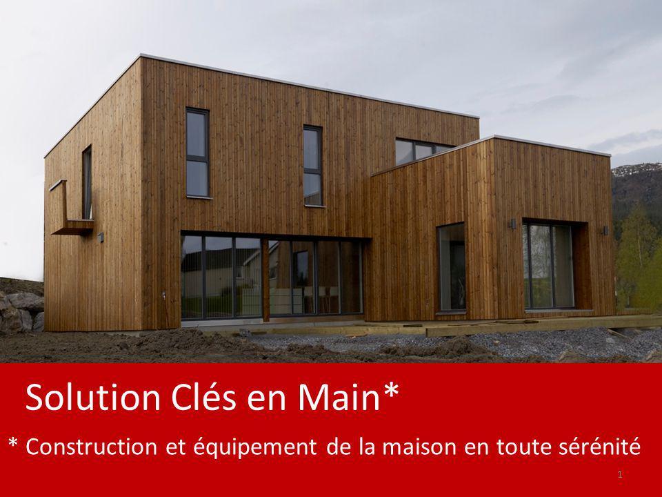 * Construction et équipement de la maison en toute sérénité Solution Clés en Main* 1
