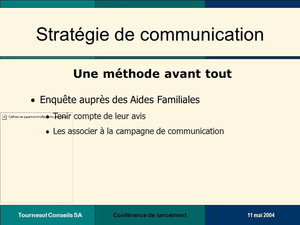 Tournesol Conseils SA Conférence de lancement11 mai 2004 La méthode  Présentation de l'enquête auprès des décideurs  Nouveau briefing des décideurs  Proposition finale de campagne  Des outils  Une stratégie globale