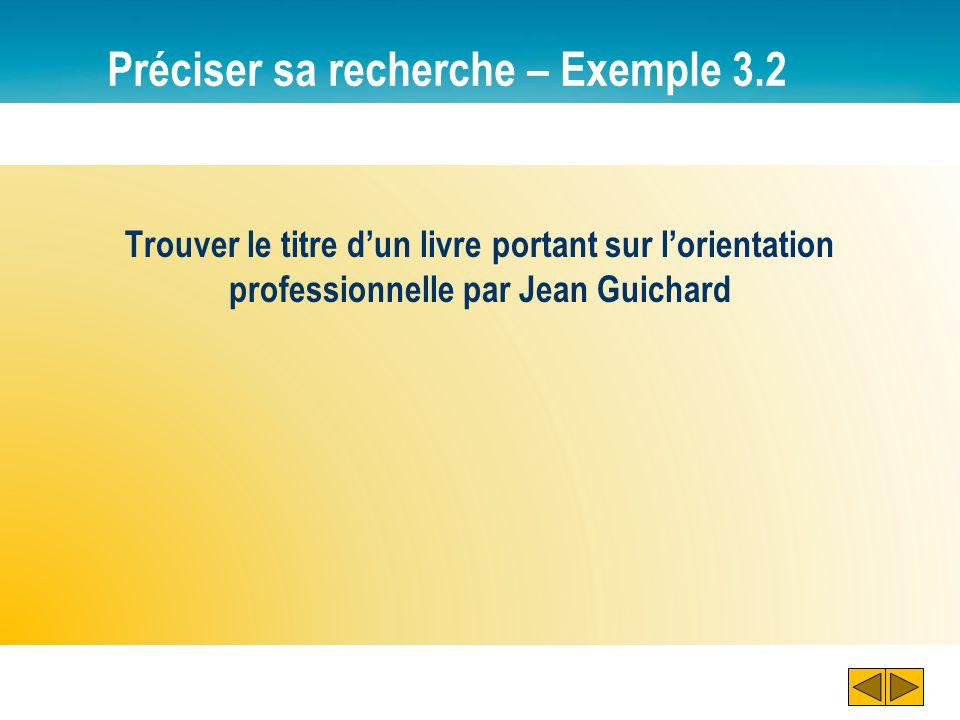 Préciser sa recherche – Exemple 3.2 Trouver le titre d'un livre portant sur l'orientation professionnelle par Jean Guichard