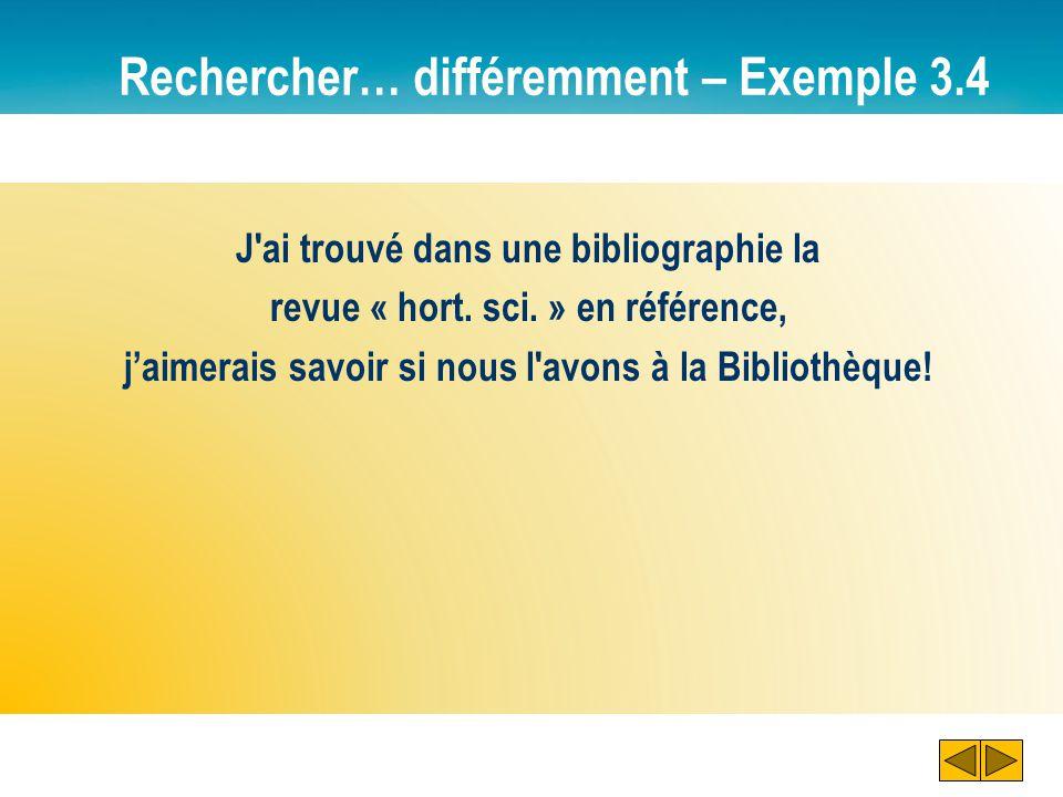 Rechercher… différemment – Exemple 3.4 J ai trouvé dans une bibliographie la revue « hort.