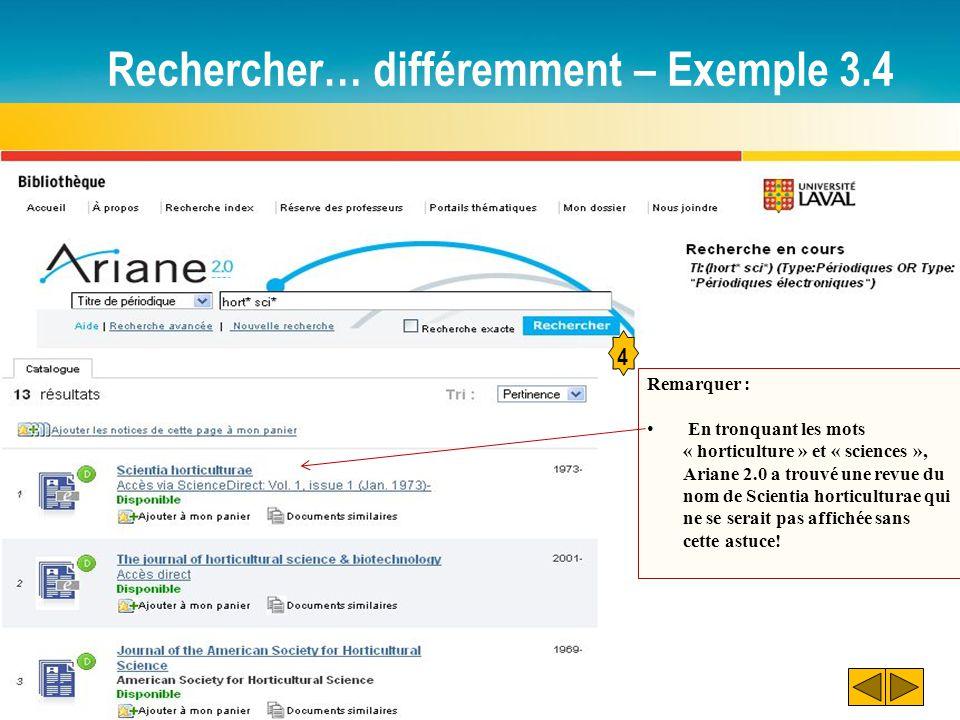 Rechercher… différemment – Exemple 3.4 4 Remarquer : En tronquant les mots « horticulture » et « sciences », Ariane 2.0 a trouvé une revue du nom de Scientia horticulturae qui ne se serait pas affichée sans cette astuce!