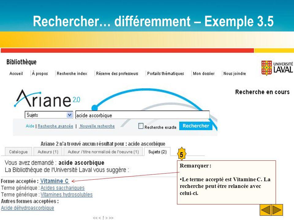 Rechercher… différemment – Exemple 3.5 5 Remarquer : Le terme accepté est Vitamine C. La recherche peut être relancée avec celui-ci.