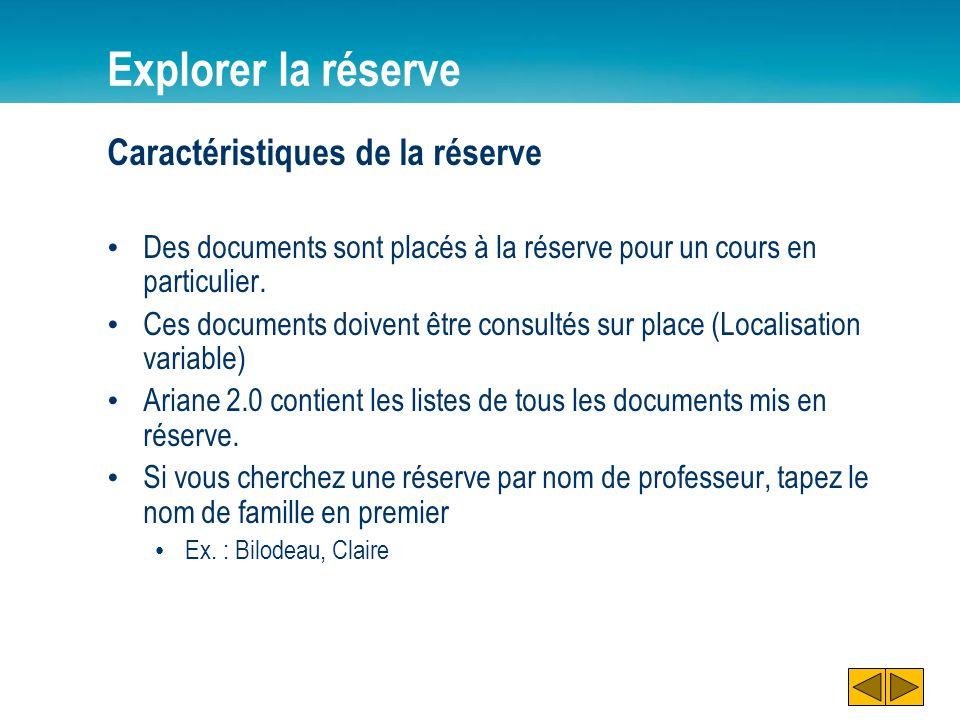 Caractéristiques de la réserve Des documents sont placés à la réserve pour un cours en particulier. Ces documents doivent être consultés sur place (Lo