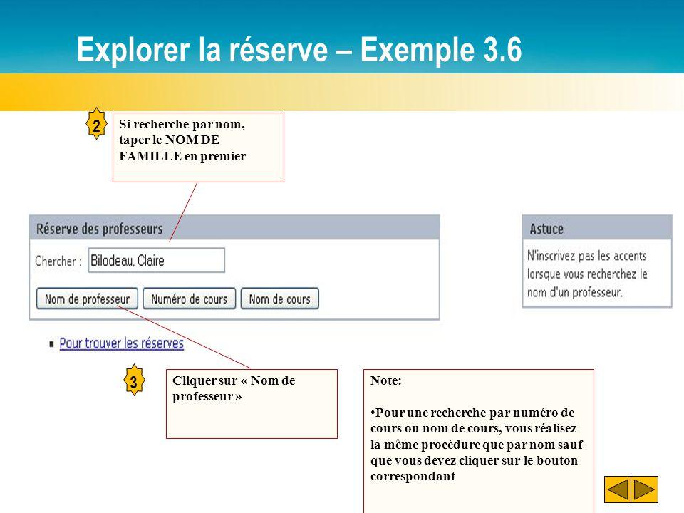 Explorer la réserve – Exemple 3.6 2 3 Si recherche par nom, taper le NOM DE FAMILLE en premier Cliquer sur « Nom de professeur » Note: Pour une recherche par numéro de cours ou nom de cours, vous réalisez la même procédure que par nom sauf que vous devez cliquer sur le bouton correspondant