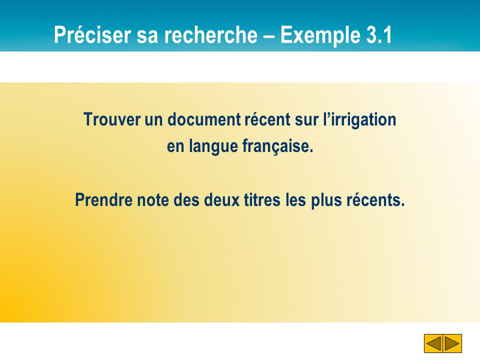 Préciser sa recherche – Exemple 3.1 Trouver un document récent sur l'irrigation en langue française. Prendre note des deux titres les plus récents.