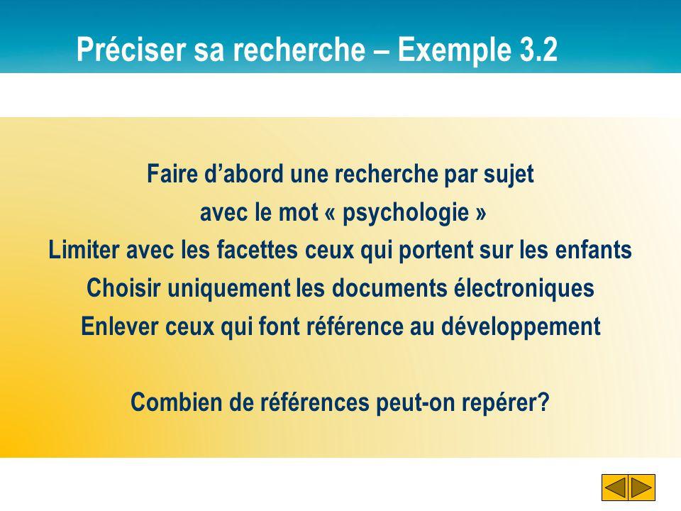 Préciser sa recherche – Exemple 3.2 Faire d'abord une recherche par sujet avec le mot « psychologie » Limiter avec les facettes ceux qui portent sur les enfants Choisir uniquement les documents électroniques Enlever ceux qui font référence au développement Combien de références peut-on repérer