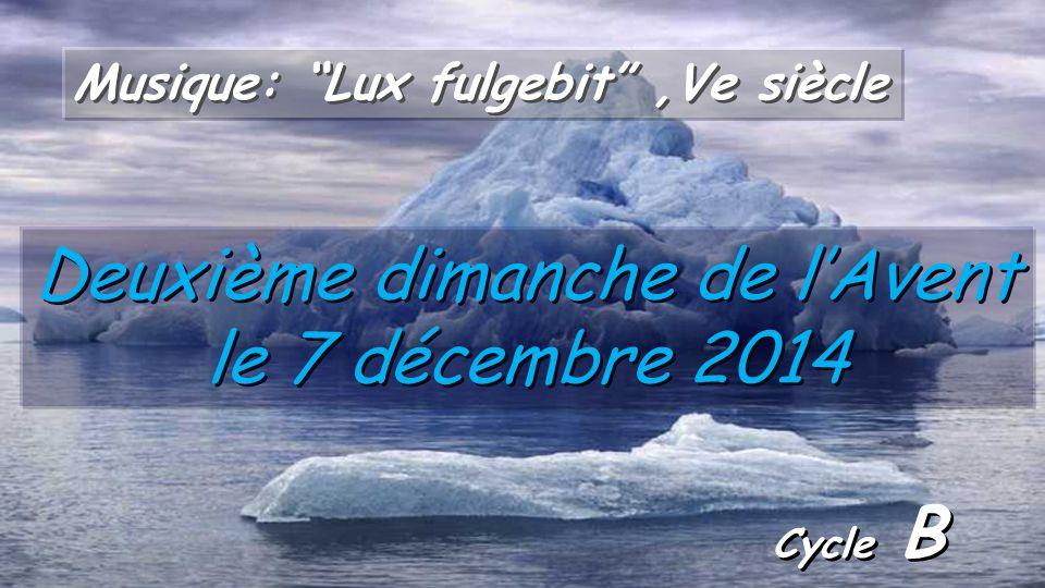 Cycle B Deuxième dimanche de l'Avent le 7 décembre 2014 Musique: Lux fulgebit ,Ve siècle