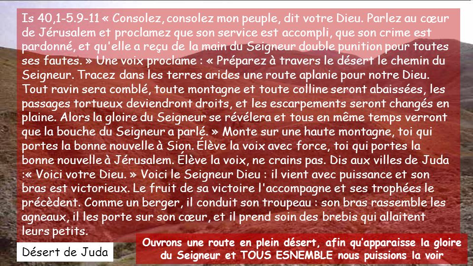 Is 40,1-5.9-11 « Consolez, consolez mon peuple, dit votre Dieu.