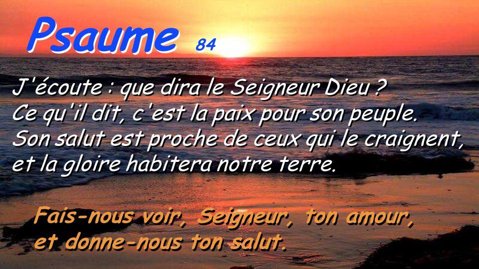 Psaume 84 Fais-nous voir, Seigneur, ton amour, et donne-nous ton salut.