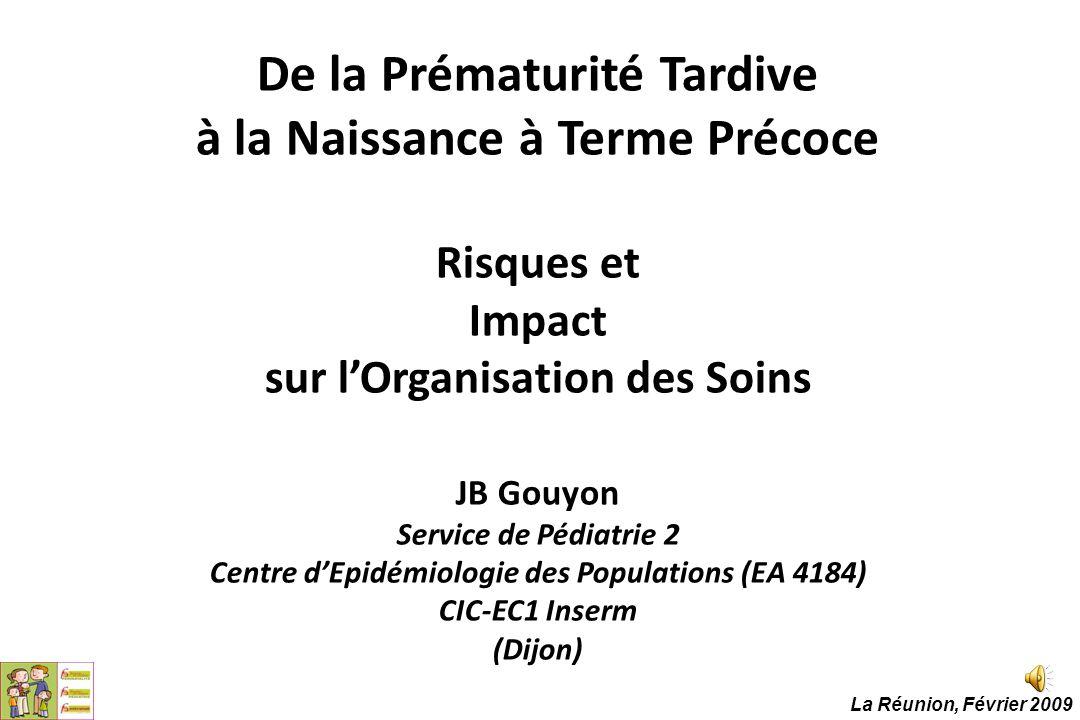 De la Prématurité Tardive à la Naissance à Terme Précoce Risques et Impact sur l'Organisation des Soins JB Gouyon Service de Pédiatrie 2 Centre d'Epid