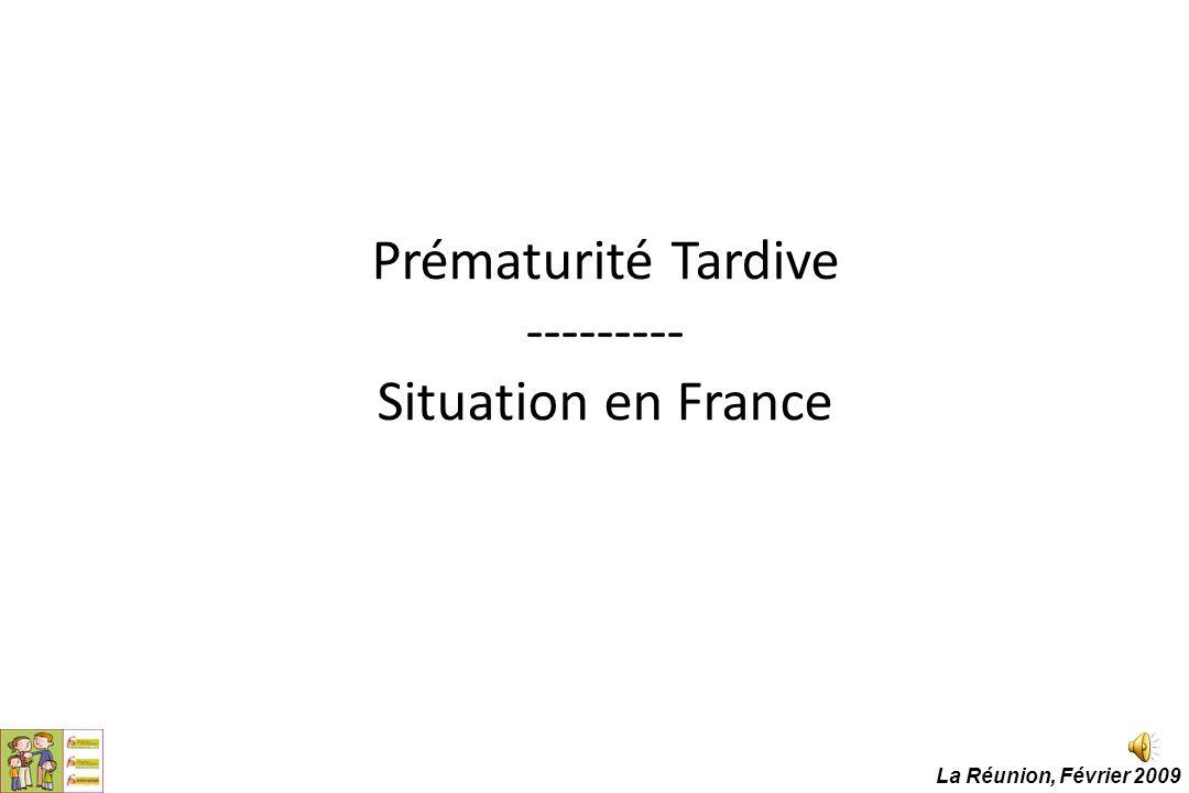 Prématurité Tardive --------- Situation en France La Réunion, Février 2009