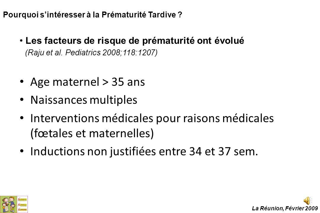 Les facteurs de risque de prématurité ont évolué (Raju et al. Pediatrics 2008;118:1207) Age maternel > 35 ans Naissances multiples Interventions médic