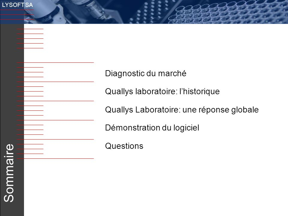 2 LYSOFT SA Sommaire Diagnostic du marché Quallys laboratoire: l'historique Quallys Laboratoire: une réponse globale Démonstration du logiciel Questio