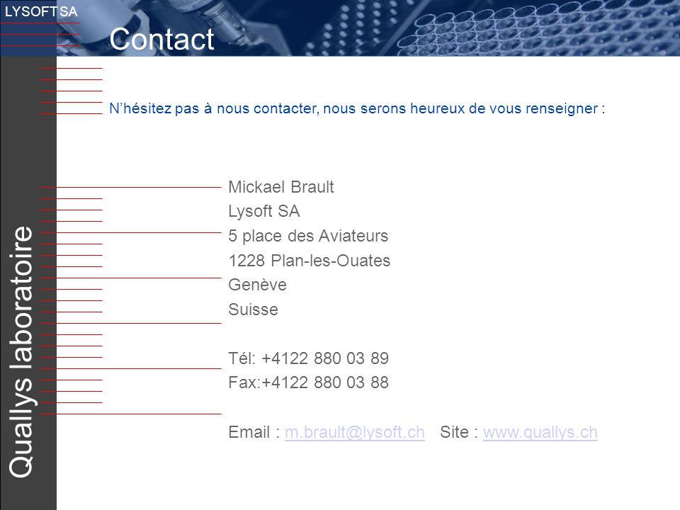 24 LYSOFT SA Contact N'hésitez pas à nous contacter, nous serons heureux de vous renseigner : Mickael Brault Lysoft SA 5 place des Aviateurs 1228 Plan