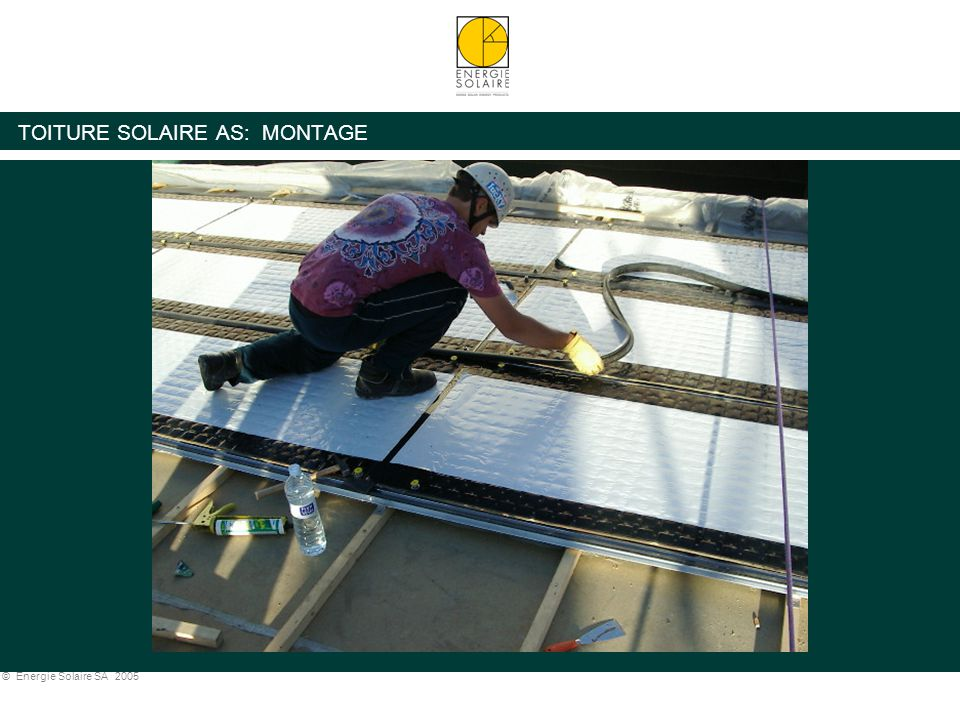 © Energie Solaire SA 2005 TOITURE SOLAIRE AS: MONTAGE