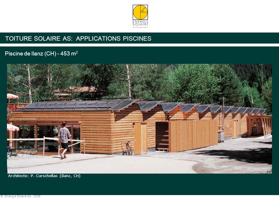 © Energie Solaire SA 2005 TOITURE SOLAIRE AS: APPLICATIONS PISCINES Piscine de Ilanz (CH) - 453 m 2 Architecte: P. Curschellas (Ilanz, CH)