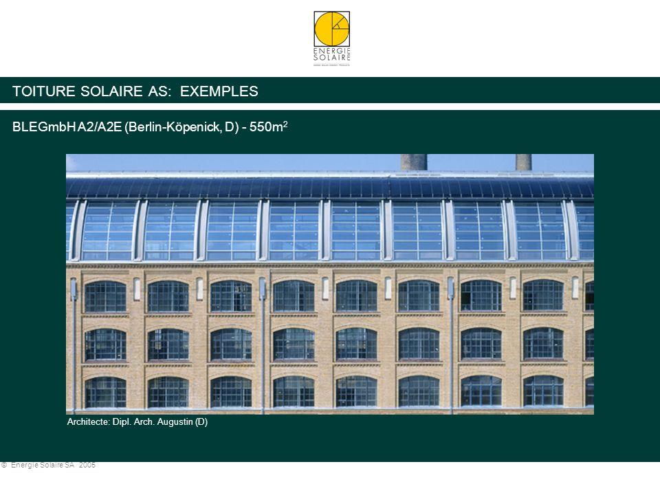 © Energie Solaire SA 2005 TOITURE SOLAIRE AS: EXEMPLES BLEGmbH A2/A2E (Berlin-Köpenick, D) - 550m 2 Architecte: Dipl. Arch. Augustin (D)
