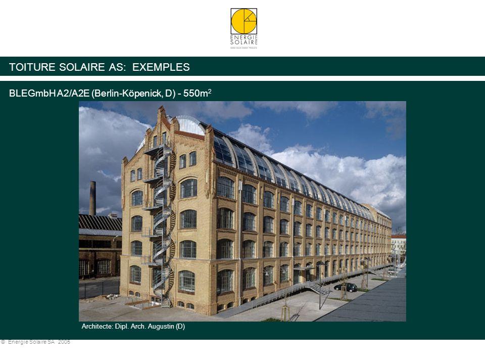 © Energie Solaire SA 2005 TOITURE SOLAIRE AS: EXEMPLES Architecte: Dipl. Arch. Augustin (D) BLEGmbH A2/A2E (Berlin-Köpenick, D) - 550m 2