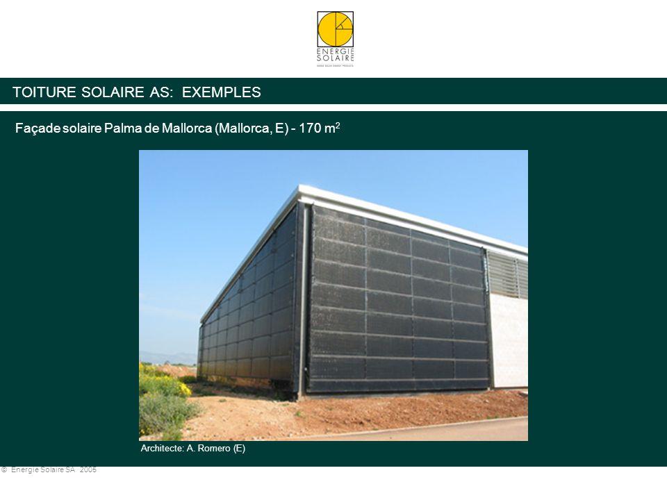 © Energie Solaire SA 2005 TOITURE SOLAIRE AS: EXEMPLES Architecte: A. Romero (E) Façade solaire Palma de Mallorca (Mallorca, E) - 170 m 2