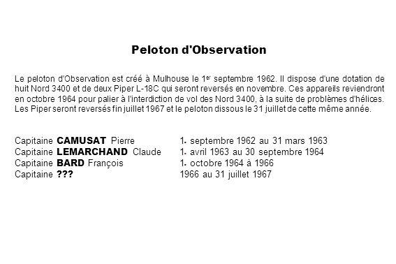Peloton d'Observation Le peloton d'Observation est créé à Mulhouse le 1 er septembre 1962. Il dispose d'une dotation de huit Nord 3400 et de deux Pipe