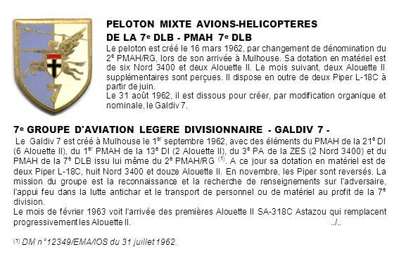PELOTON MIXTE AVIONS-HELICOPTERES DE LA 7 e DLB - PMAH 7 e DLB Le peloton est créé le 16 mars 1962, par changement de dénomination du 2 e PMAH/RG, lor