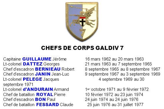 CHEFS DE CORPS GALDIV 7 Capitaine GUILLAUME Jérôme16 mars 1962 au 20 mars 1963 Lt-colonel DATTEZ Georges21 mars 1963 au 7 septembre 1965 Chef d'escadr
