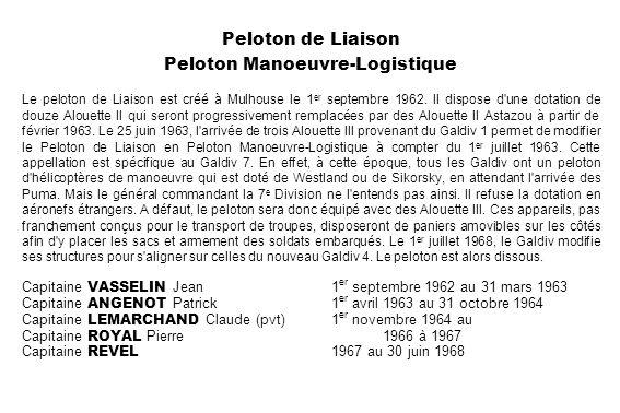 Peloton de Liaison Peloton Manoeuvre-Logistique Le peloton de Liaison est créé à Mulhouse le 1 er septembre 1962. Il dispose d'une dotation de douze A