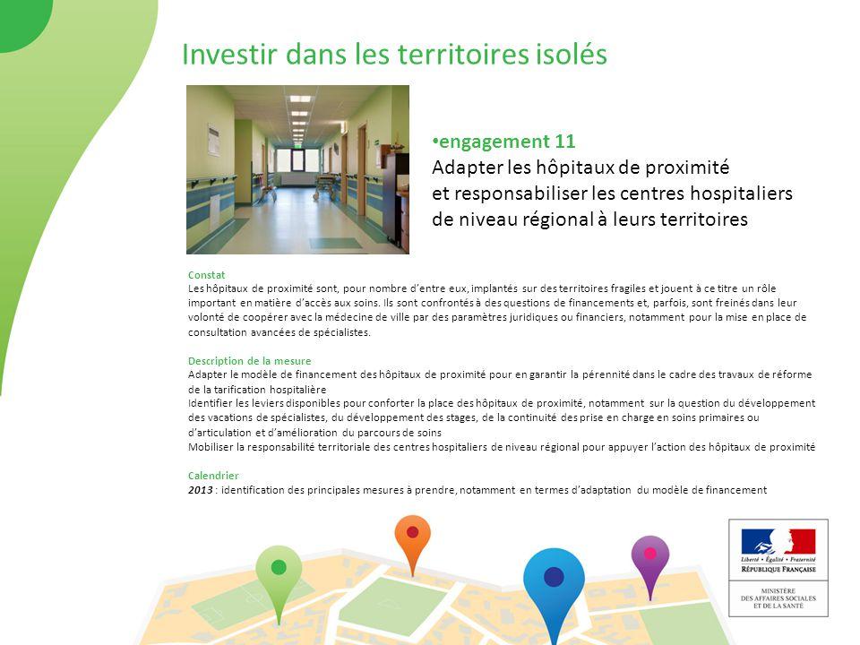 engagement 11 Adapter les hôpitaux de proximité et responsabiliser les centres hospitaliers de niveau régional à leurs territoires Investir dans les t