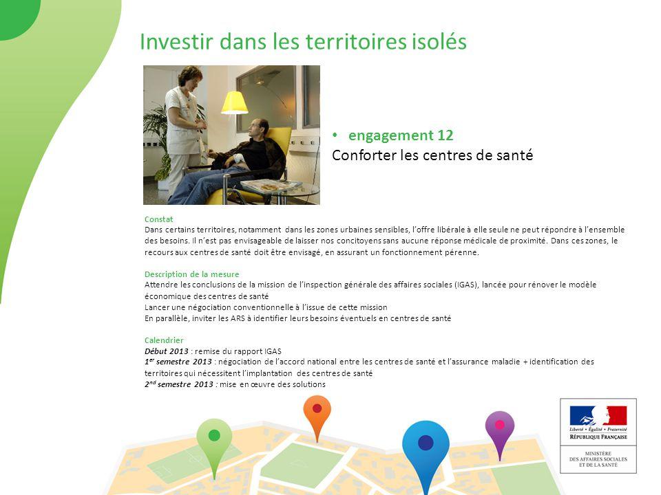 Investir dans les territoires isolés engagement 12 Conforter les centres de santé Constat Dans certains territoires, notamment dans les zones urbaines sensibles, l'offre libérale à elle seule ne peut répondre à l'ensemble des besoins.