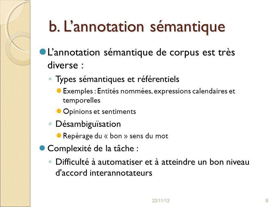 22/11/129 9 b. L'annotation sémantique L'annotation sémantique de corpus est très diverse : ◦ Types sémantiques et référentiels Exemples : Entités nom
