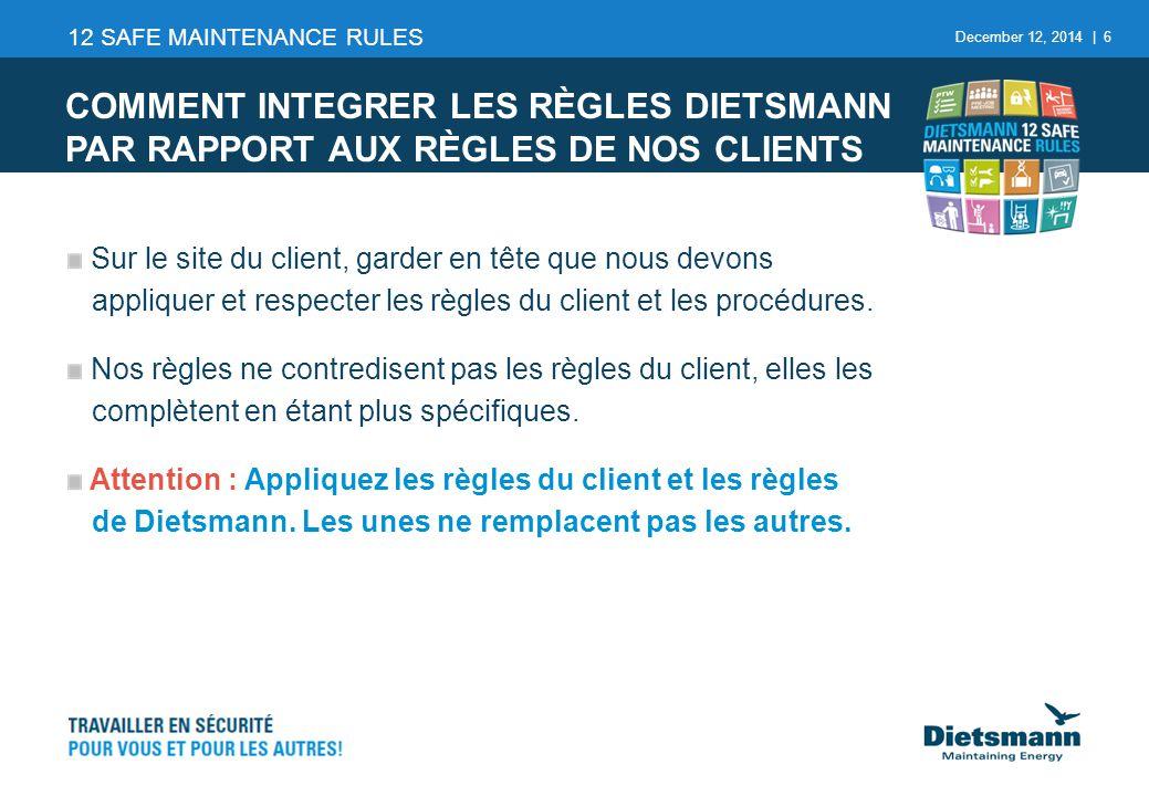 December 12, 2014 | 6 Sur le site du client, garder en tête que nous devons appliquer et respecter les règles du client et les procédures.