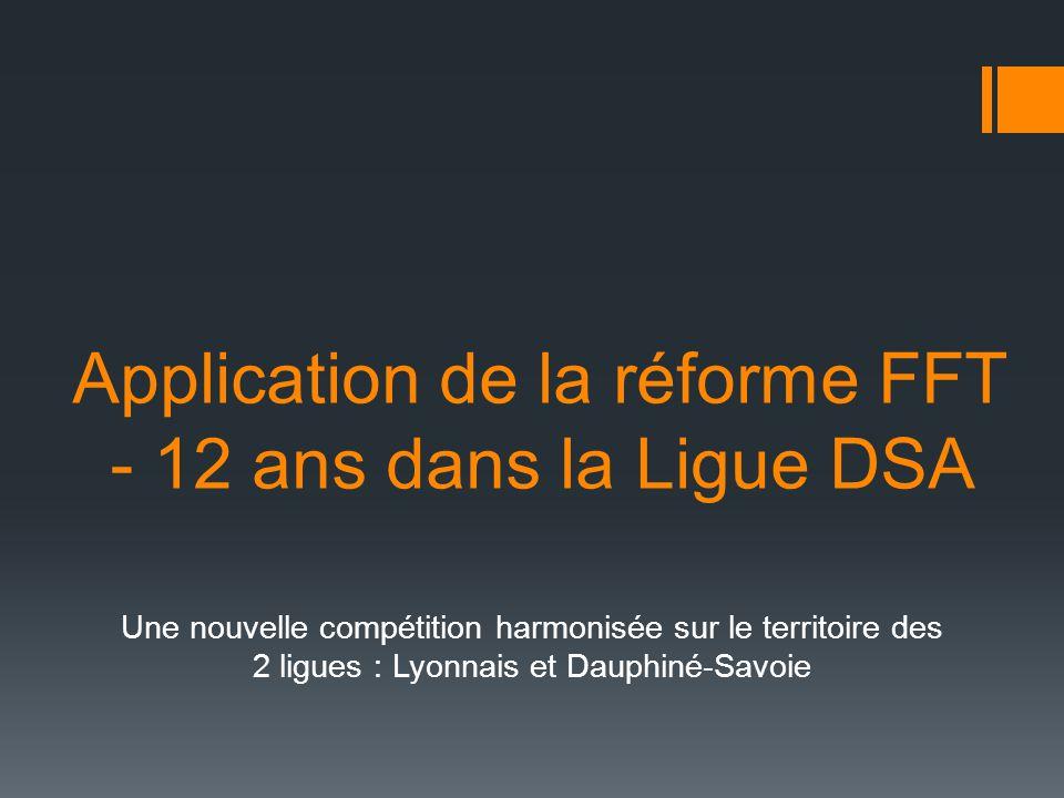 Application de la réforme FFT - 12 ans dans la Ligue DSA Une nouvelle compétition harmonisée sur le territoire des 2 ligues : Lyonnais et Dauphiné-Sav