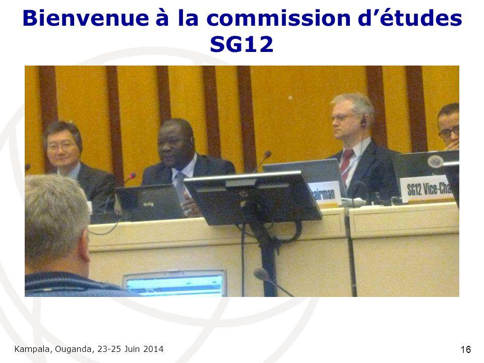 Bienvenue à la commission d'études SG12 Kampala, Ouganda, 23-25  Juin 2014 16