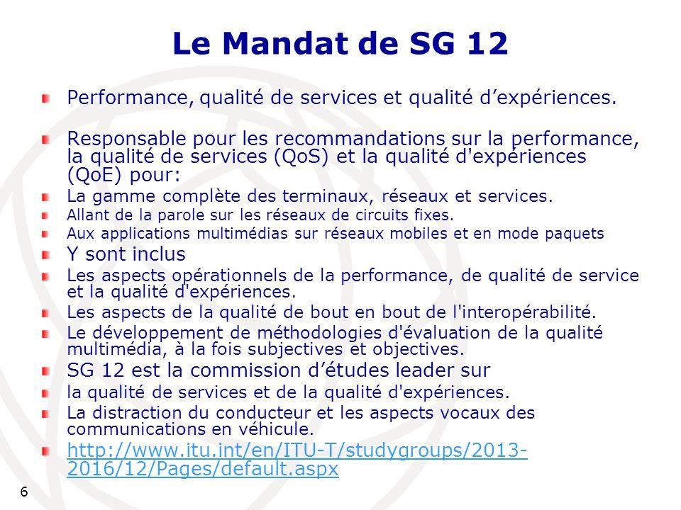 6 Le Mandat de SG 12 Performance, qualité de services et qualité d'expériences.