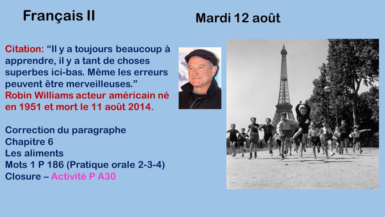 Mardi 12 août Français II Citation: Il y a toujours beaucoup à apprendre, il y a tant de choses superbes ici-bas.