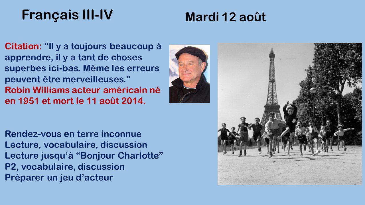 Mardi 12 août Français III-IV Citation: Il y a toujours beaucoup à apprendre, il y a tant de choses superbes ici-bas.