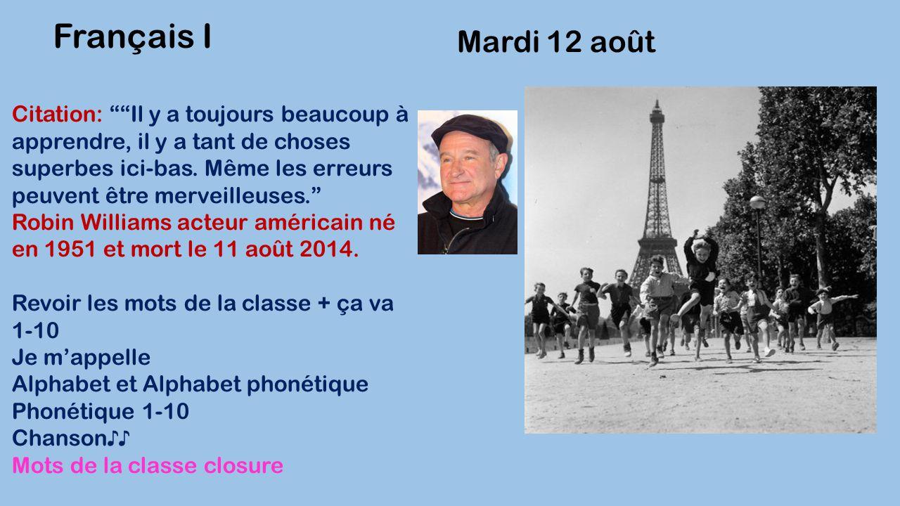Mardi 12 août Français I Citation: Il y a toujours beaucoup à apprendre, il y a tant de choses superbes ici-bas.
