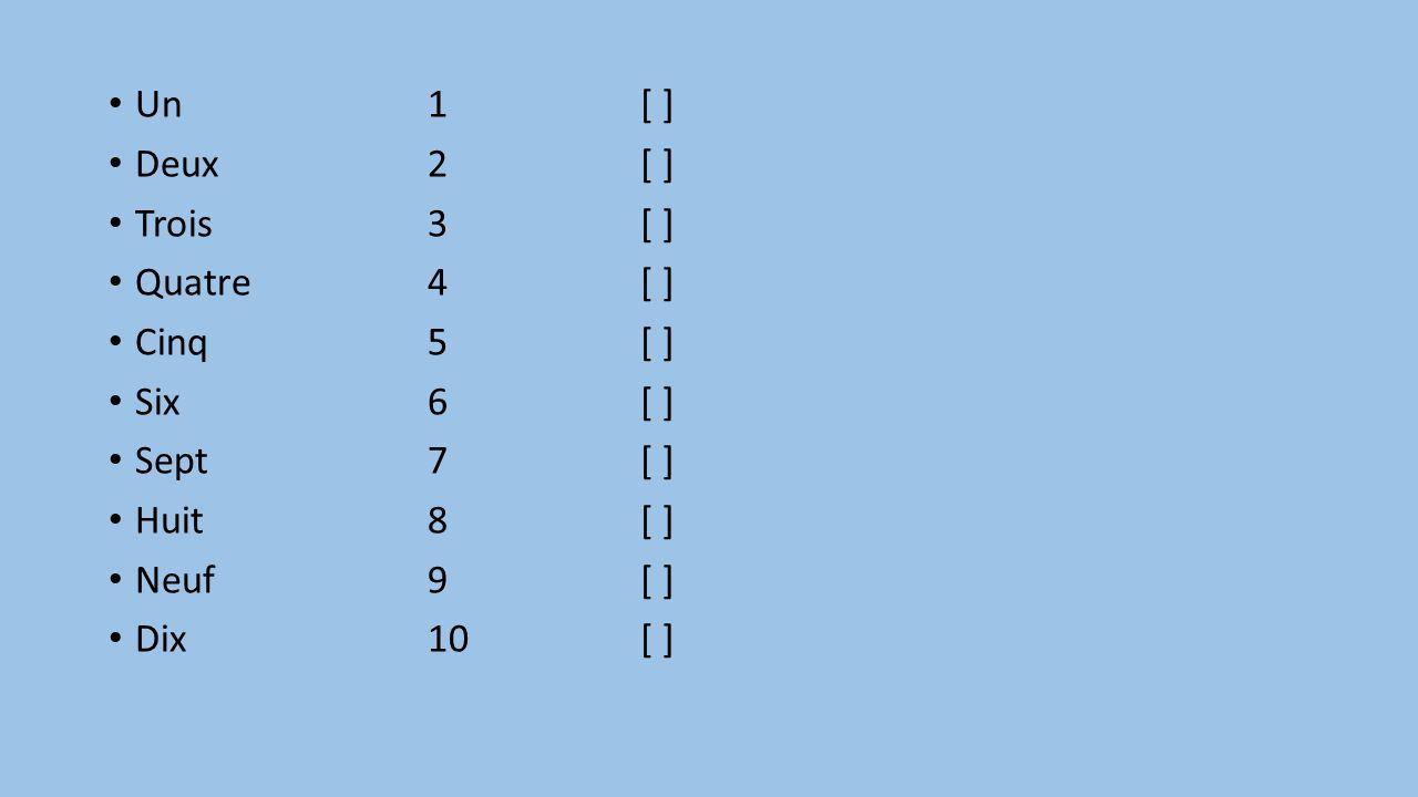 Un1 [ ] Deux2 [ ] Trois3 [ ] Quatre4 [ ] Cinq5 [ ] Six6 [ ] Sept7 [ ] Huit8 [ ] Neuf9[ ] Dix10 [ ]