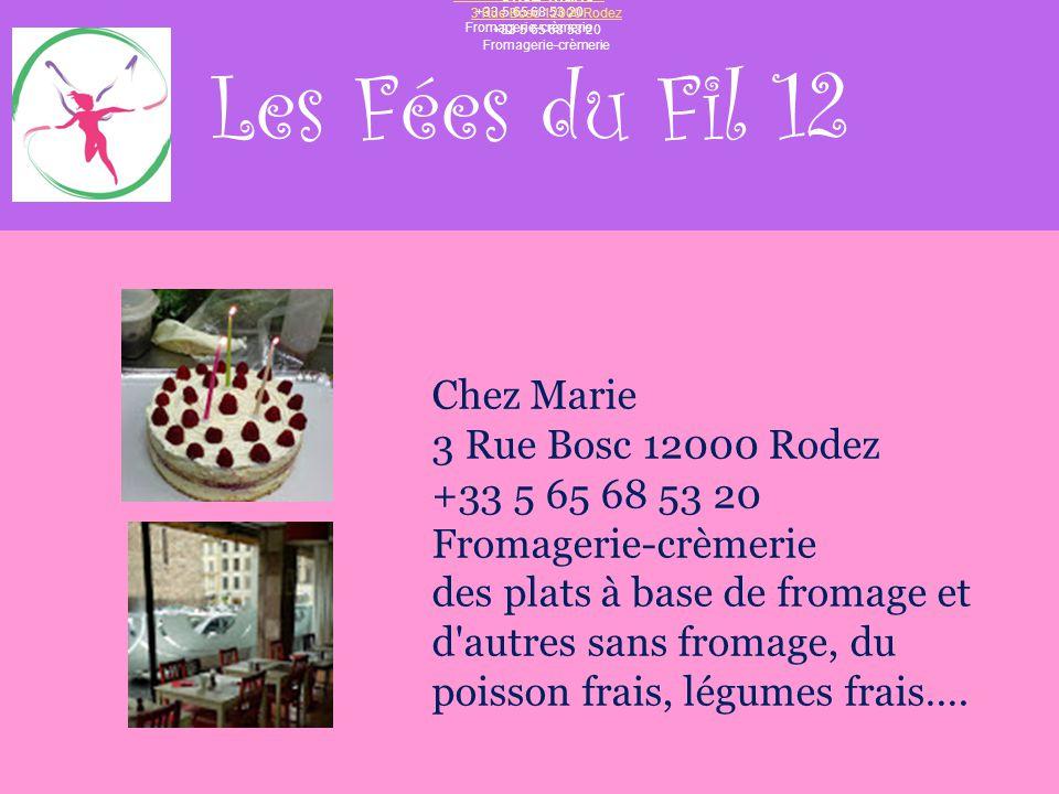 Les Fées du Fil 12 Chez Marie 3 Rue Bosc 12000 Rodez +33 5 65 68 53 20 Fromagerie-crèmerie Chez Marie 3 Rue Bosc 12000 Rodez +33 5 65 68 53 20 Fromage